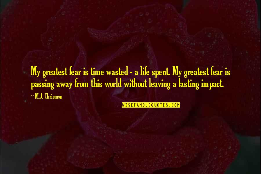 Passing The Time Quotes By M.J. Chrisman: My greatest fear is time wasted - a