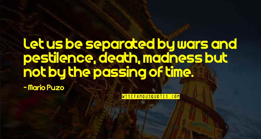 Passing The Time Quotes By Mario Puzo: Let us be separated by wars and pestilence,