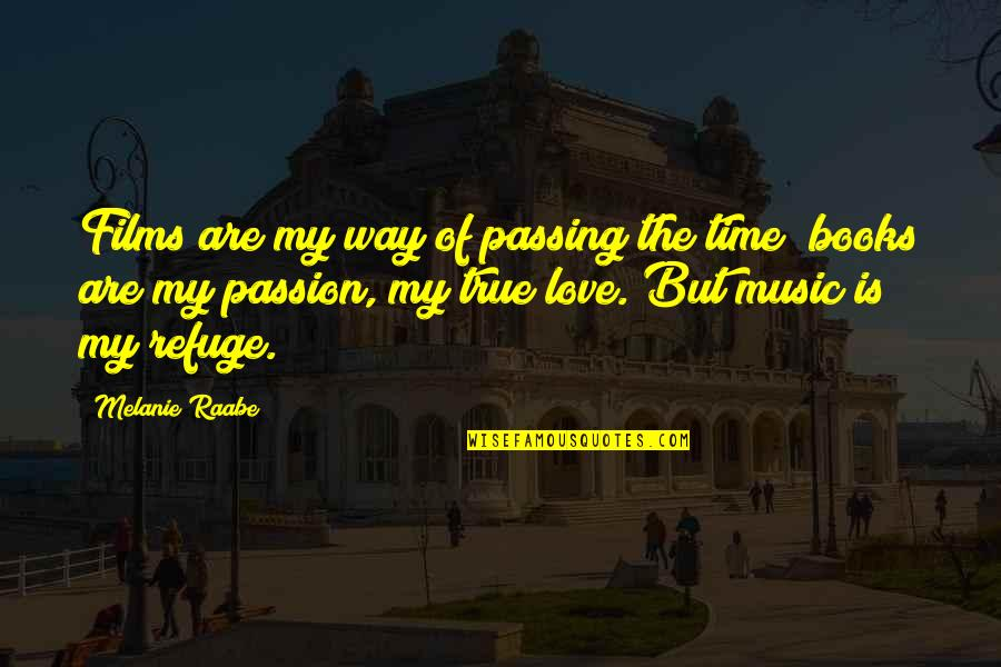 Passing The Time Quotes By Melanie Raabe: Films are my way of passing the time;