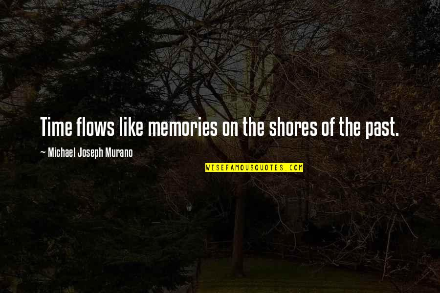 Passing The Time Quotes By Michael Joseph Murano: Time flows like memories on the shores of