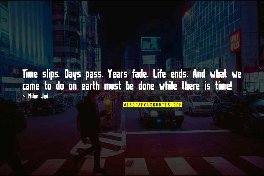 Passing The Time Quotes By Milan Jed: Time slips. Days pass. Years fade. Life ends.