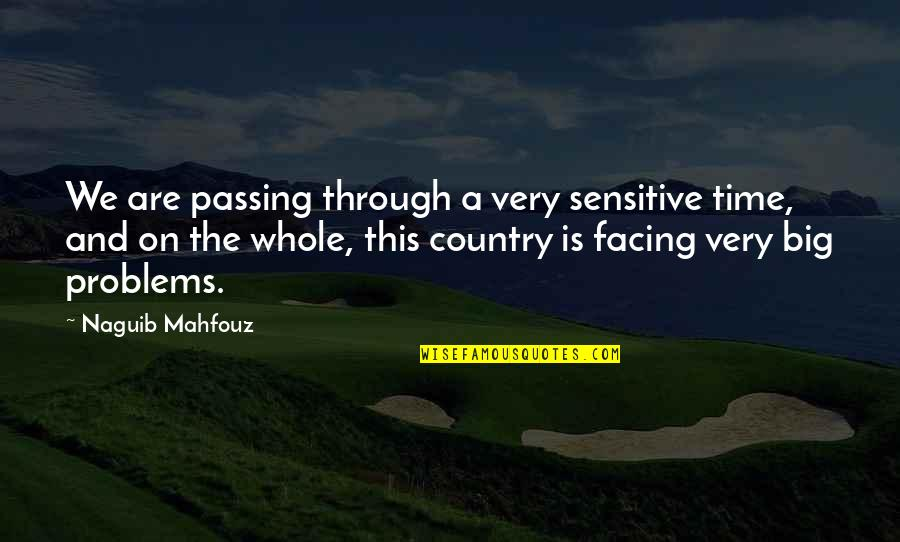 Passing The Time Quotes By Naguib Mahfouz: We are passing through a very sensitive time,