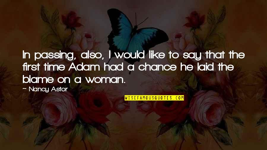 Passing The Time Quotes By Nancy Astor: In passing, also, I would like to say