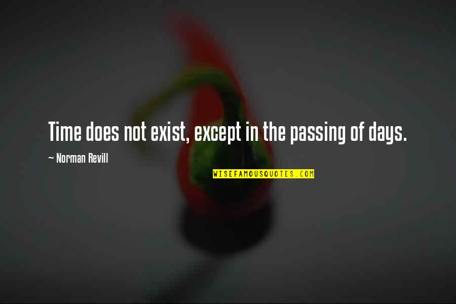 Passing The Time Quotes By Norman Revill: Time does not exist, except in the passing