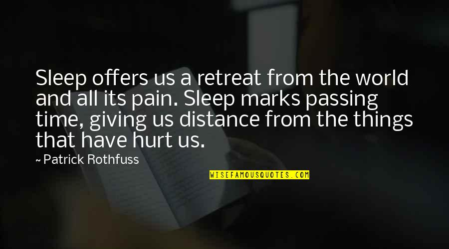 Passing The Time Quotes By Patrick Rothfuss: Sleep offers us a retreat from the world