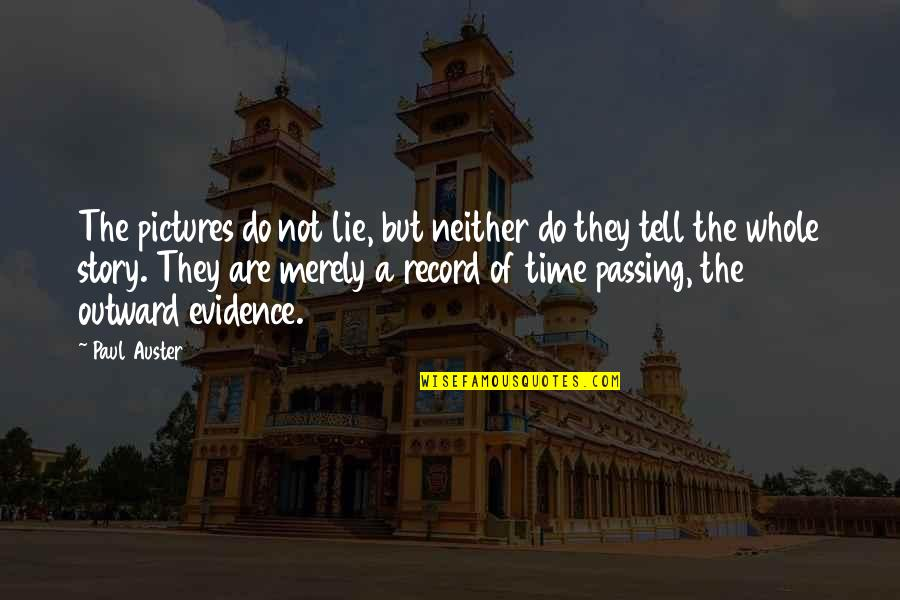 Passing The Time Quotes By Paul Auster: The pictures do not lie, but neither do