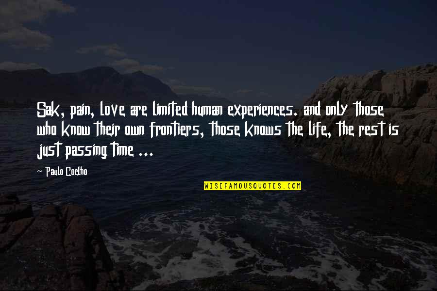 Passing The Time Quotes By Paulo Coelho: Sak, pain, love are limited human experiences. and