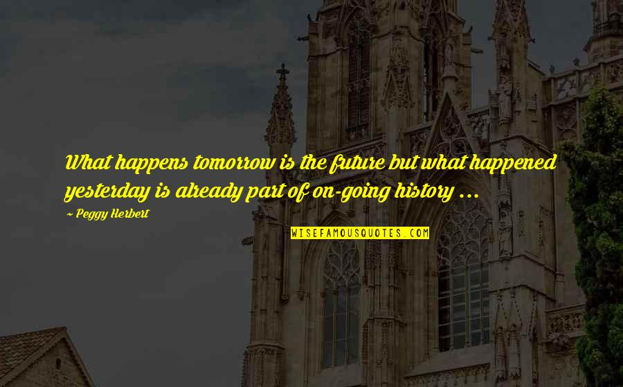 Passing The Time Quotes By Peggy Herbert: What happens tomorrow is the future but what
