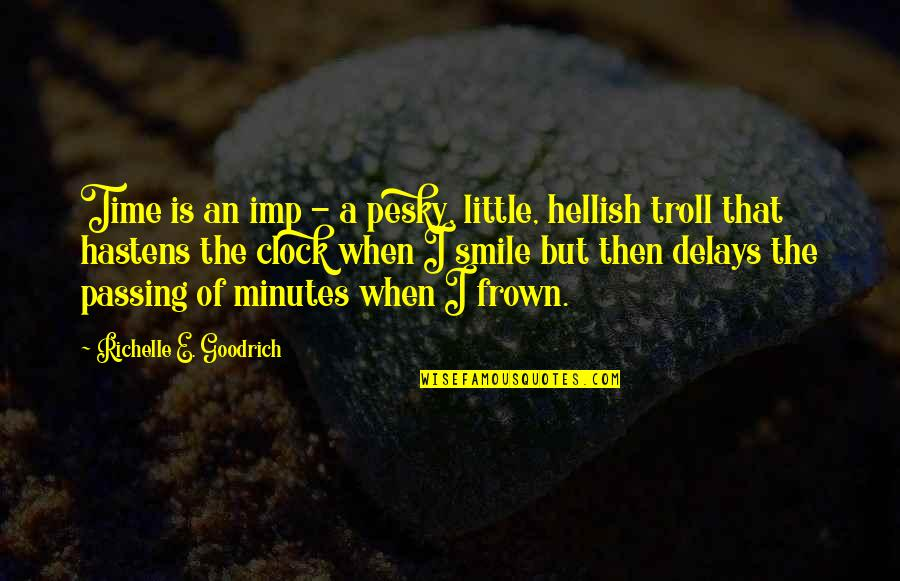 Passing The Time Quotes By Richelle E. Goodrich: Time is an imp - a pesky, little,