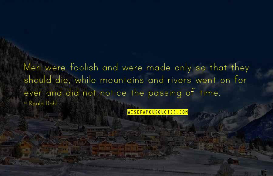 Passing The Time Quotes By Roald Dahl: Men were foolish and were made only so