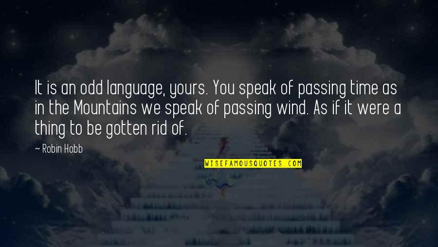 Passing The Time Quotes By Robin Hobb: It is an odd language, yours. You speak