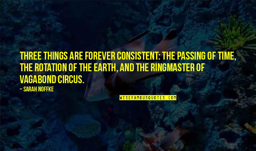 Passing The Time Quotes By Sarah Noffke: Three things are forever consistent: the passing of
