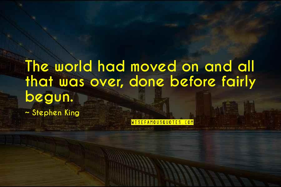 Passing The Time Quotes By Stephen King: The world had moved on and all that