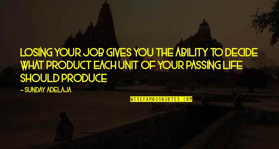 Passing The Time Quotes By Sunday Adelaja: Losing your job gives you the ability to