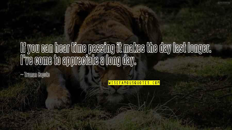 Passing The Time Quotes By Truman Capote: If you can hear time passing it makes