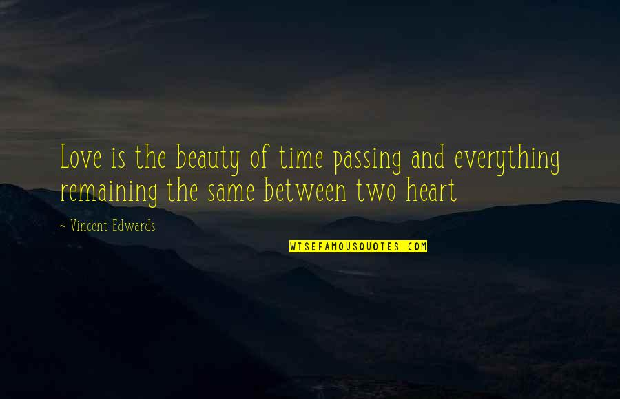 Passing The Time Quotes By Vincent Edwards: Love is the beauty of time passing and