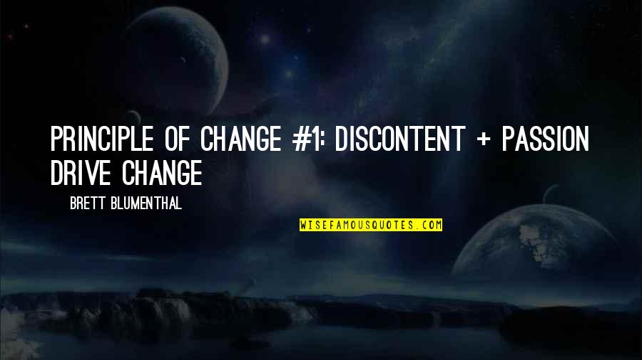 Passion And Drive Quotes By Brett Blumenthal: Principle of Change #1: Discontent + Passion Drive