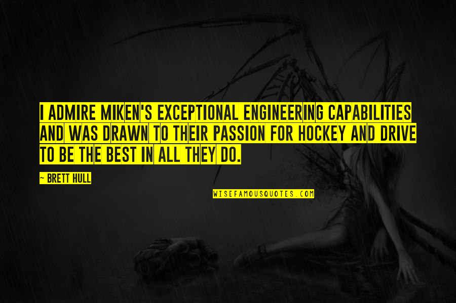 Passion And Drive Quotes By Brett Hull: I admire Miken's exceptional engineering capabilities and was