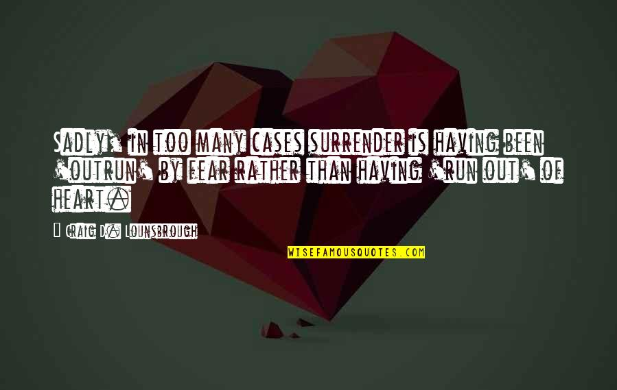 Passion And Drive Quotes By Craig D. Lounsbrough: Sadly, in too many cases surrender is having
