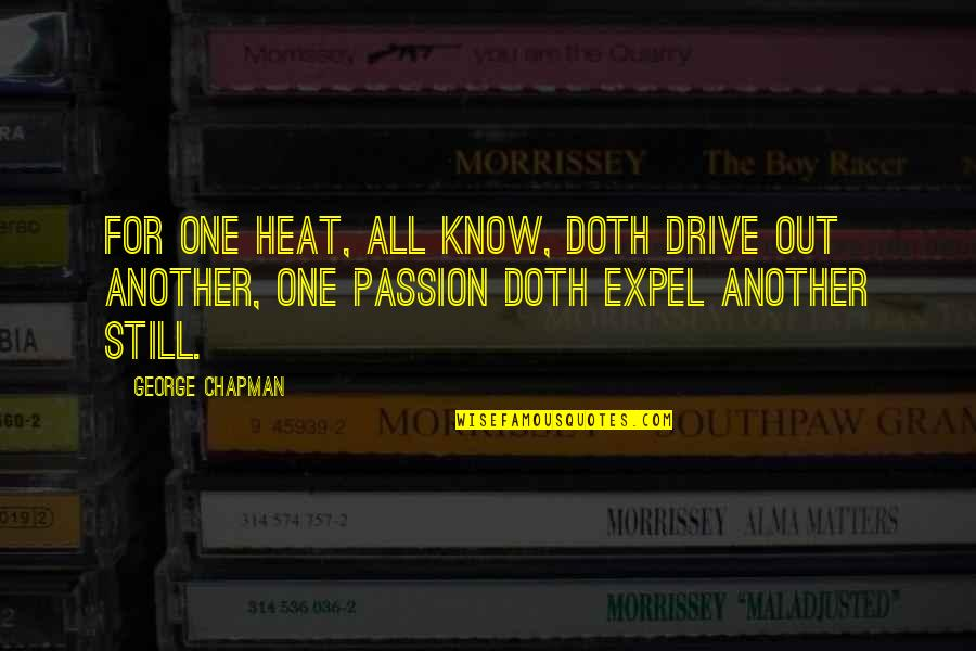 Passion And Drive Quotes By George Chapman: For one heat, all know, doth drive out