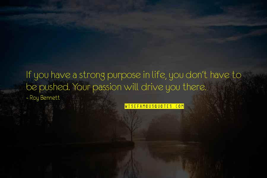 Passion And Drive Quotes By Roy Bennett: If you have a strong purpose in life,