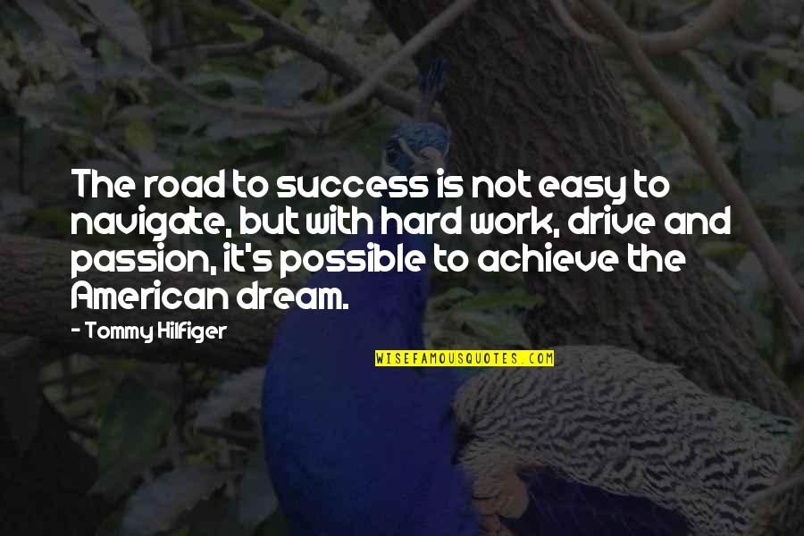 Passion And Drive Quotes By Tommy Hilfiger: The road to success is not easy to