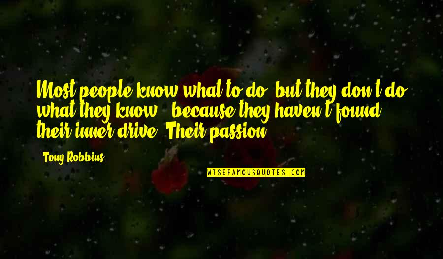 Passion And Drive Quotes By Tony Robbins: Most people know what to do, but they