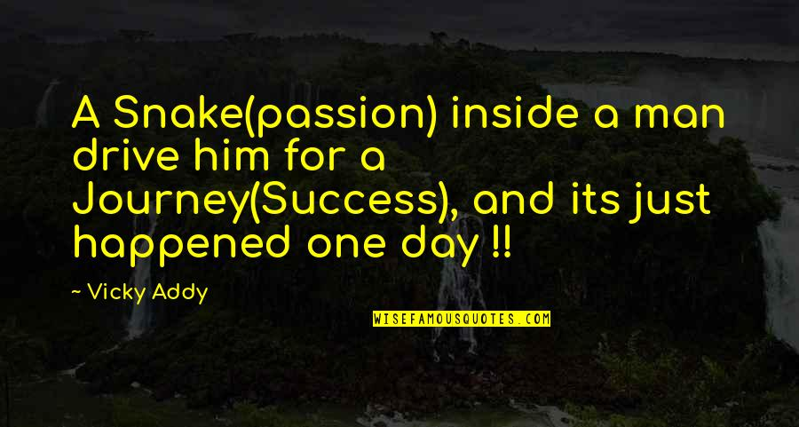 Passion And Drive Quotes By Vicky Addy: A Snake(passion) inside a man drive him for