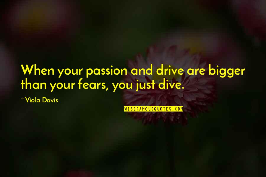 Passion And Drive Quotes By Viola Davis: When your passion and drive are bigger than