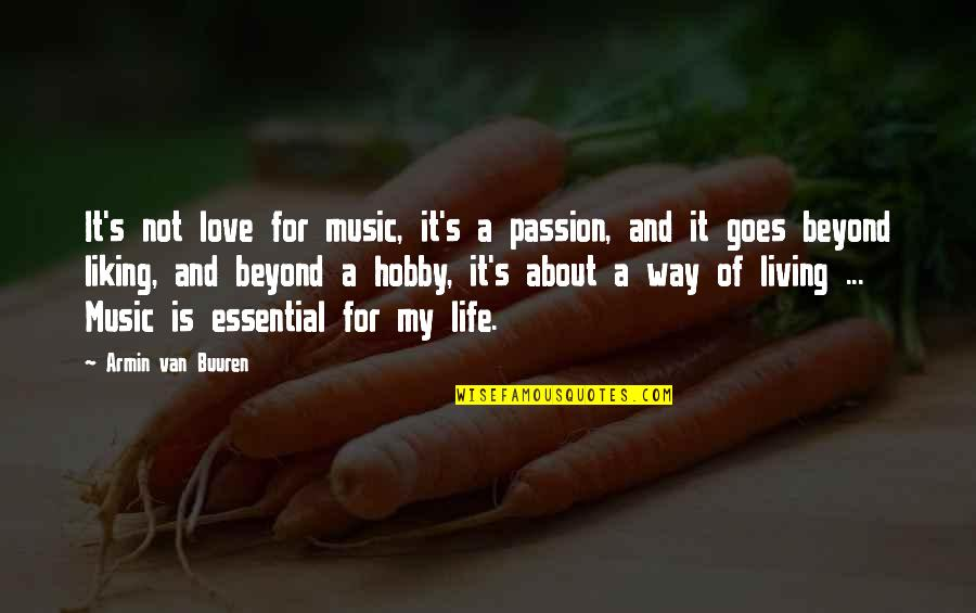 Passion And Music Quotes By Armin Van Buuren: It's not love for music, it's a passion,