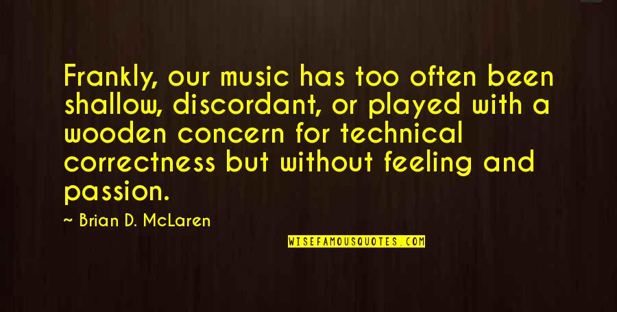Passion And Music Quotes By Brian D. McLaren: Frankly, our music has too often been shallow,