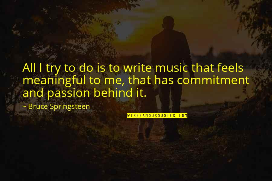 Passion And Music Quotes By Bruce Springsteen: All I try to do is to write