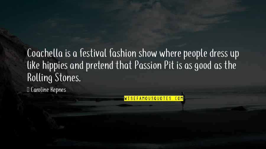 Passion And Music Quotes By Caroline Kepnes: Coachella is a festival fashion show where people
