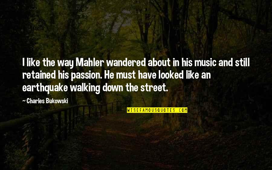 Passion And Music Quotes By Charles Bukowski: I like the way Mahler wandered about in