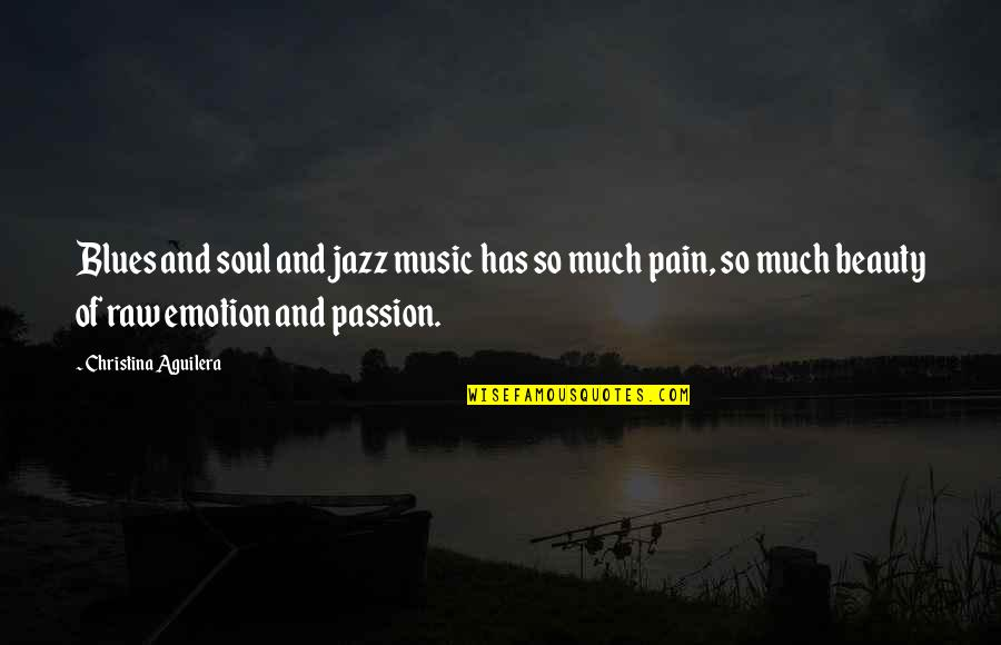 Passion And Music Quotes By Christina Aguilera: Blues and soul and jazz music has so