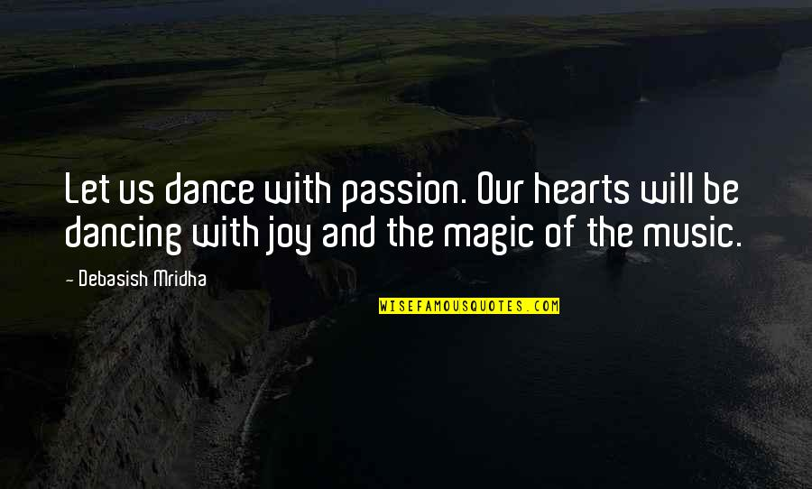 Passion And Music Quotes By Debasish Mridha: Let us dance with passion. Our hearts will