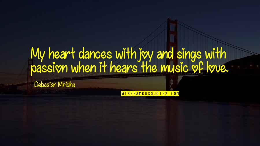 Passion And Music Quotes By Debasish Mridha: My heart dances with joy and sings with