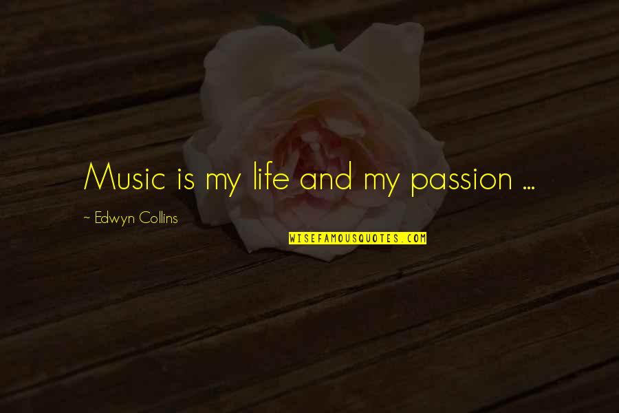 Passion And Music Quotes By Edwyn Collins: Music is my life and my passion ...
