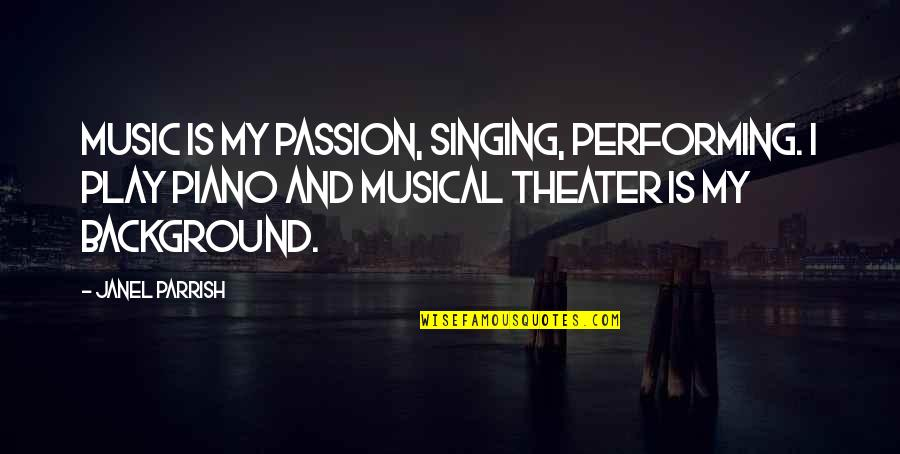 Passion And Music Quotes By Janel Parrish: Music is my passion, singing, performing. I play