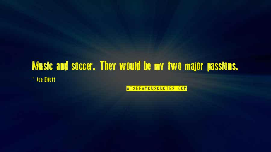 Passion And Music Quotes By Joe Elliott: Music and soccer. They would be my two