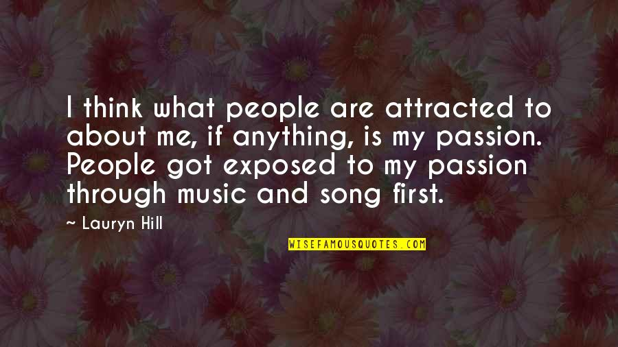 Passion And Music Quotes By Lauryn Hill: I think what people are attracted to about