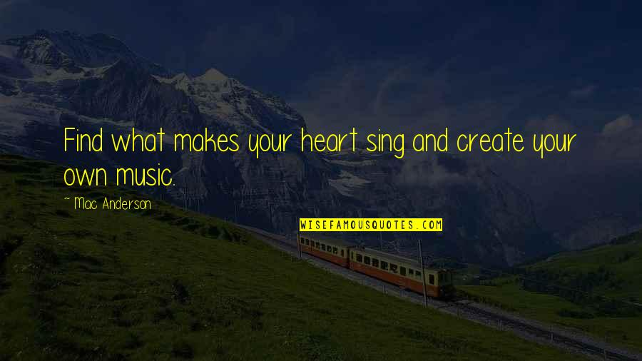 Passion And Music Quotes By Mac Anderson: Find what makes your heart sing and create