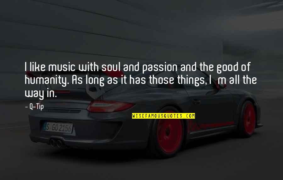 Passion And Music Quotes By Q-Tip: I like music with soul and passion and