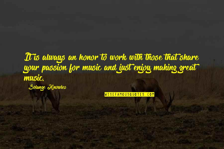Passion And Music Quotes By Solange Knowles: It is always an honor to work with