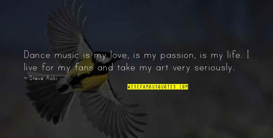 Passion And Music Quotes By Steve Aoki: Dance music is my love, is my passion,