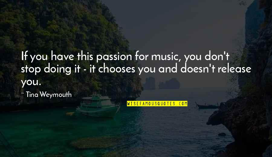 Passion And Music Quotes By Tina Weymouth: If you have this passion for music, you