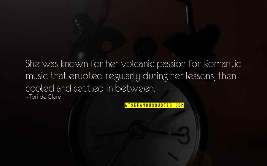 Passion And Music Quotes By Tori De Clare: She was known for her volcanic passion for