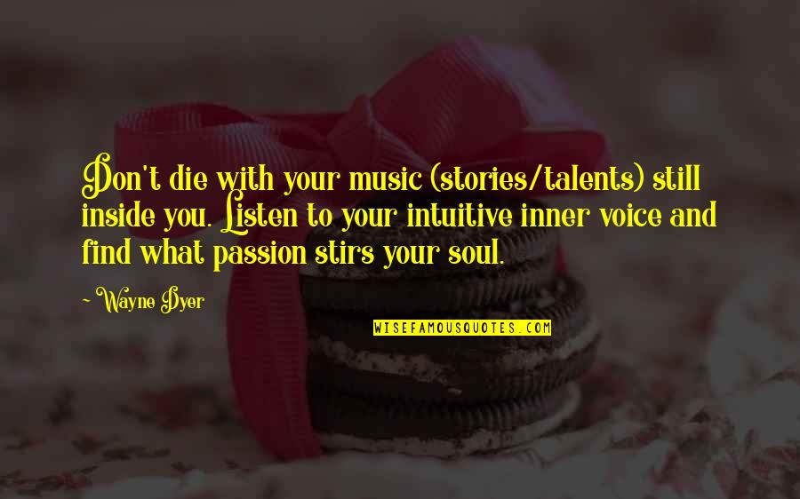 Passion And Music Quotes By Wayne Dyer: Don't die with your music (stories/talents) still inside