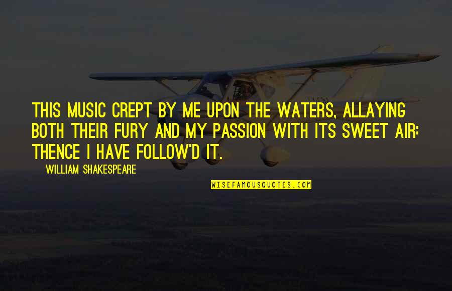 Passion And Music Quotes By William Shakespeare: This music crept by me upon the waters,