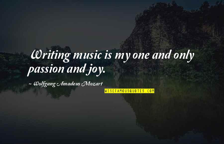 Passion And Music Quotes By Wolfgang Amadeus Mozart: Writing music is my one and only passion